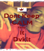 Dont Keep CALM Keep It Dvklt - Personalised Poster A4 size