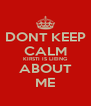 DONT KEEP CALM KIRSTI IS LIEING ABOUT ME - Personalised Poster A4 size