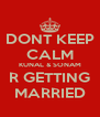DONT KEEP CALM KUNAL & SONAM R GETTING MARRIED - Personalised Poster A4 size