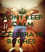 DONT KEEP CALM LETS  CELEBRATE BITCHES  - Personalised Poster A4 size