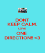 DONT KEEP CALM, LOVE ONE  DIRECTION!! <3 - Personalised Poster A4 size