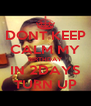 DONT KEEP CALM MY BIRTHDAY IN 2DAYS TURN UP - Personalised Poster A4 size