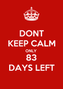 DONT KEEP CALM ONLY 83 DAYS LEFT - Personalised Poster A4 size