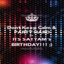 Dont Keep Calm & PARTY HARD AS ITS SATYAM's BIRTHDAY!!! ;) - Personalised Poster A4 size