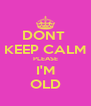 DONT  KEEP CALM PLEASE I'M OLD - Personalised Poster A4 size