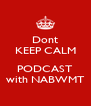 Dont KEEP CALM  PODCAST with NABWMT - Personalised Poster A4 size