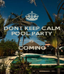 DONT KEEP CALM POOL PARTY IS COMING  - Personalised Poster A4 size