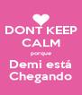 DONT KEEP CALM porque Demi está Chegando - Personalised Poster A4 size