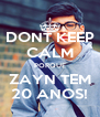 DONT KEEP CALM PORQUE ZAYN TEM 20 ANOS! - Personalised Poster A4 size