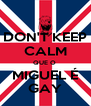 DON'T KEEP CALM QUE O  MIGUEL É GAY - Personalised Poster A4 size