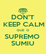 DON'T  KEEP CALM QUE  O SUPREMO  SUMIU - Personalised Poster A4 size