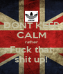 DONT KEEP CALM rather Fuck that shit up! - Personalised Poster A4 size