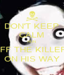 DON'T KEEP CALM RUN JEFF THE KILLER'S ON HIS WAY - Personalised Poster A4 size