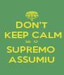 DON'T  KEEP CALM SE  O SUPREMO  ASSUMIU - Personalised Poster A4 size