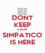 DONT KEEP CALM SIMPATICO IS HERE - Personalised Poster A4 size