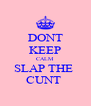 DONT KEEP CALM SLAP THE  CUNT  - Personalised Poster A4 size