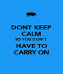 DONT KEEP CALM SO YOU DON'T HAVE TO CARRY ON - Personalised Poster A4 size