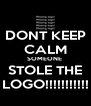 DONT KEEP CALM SOMEONE  STOLE THE LOGO!!!!!!!!!!! - Personalised Poster A4 size