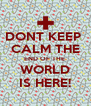 DONT KEEP  CALM THE END OF THE  WORLD IS HERE! - Personalised Poster A4 size