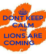 DONT KEEP CALM THE LIONS ARE COMING     - Personalised Poster A4 size