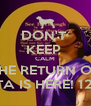 DON'T  KEEP  CALM THE RETURN OF THETA IS HERE! 12.7.13 - Personalised Poster A4 size