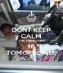 DONT KEEP CALM THE TWINS TURN 16 TOMORROW!!!!! - Personalised Poster A4 size