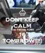 DONT KEEP CALM THE TWINS TURN 16 TOMRROW!!!!! - Personalised Poster A4 size