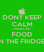 DONT KEEP CALM THERES NO FOOD IN THE FRIDGE! - Personalised Poster A4 size