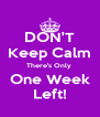 DON'T Keep Calm There's Only  One Week Left! - Personalised Poster A4 size