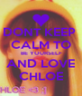DONT KEEP  CALM TO  BE YOURSELF AND LOVE CHLOE - Personalised Poster A4 size
