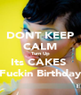 DONT KEEP CALM Turn Up Its CAKES  Fuckin Birthday - Personalised Poster A4 size