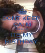 DONT KEEP  CALM TURN UP  ITS MY  BIRTHDAY  - Personalised Poster A4 size