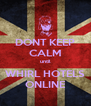 DONT KEEP CALM until WHIRL HOTELS ONLINE - Personalised Poster A4 size