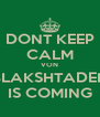 DONT KEEP CALM VON BLAKSHTADEN IS COMING - Personalised Poster A4 size