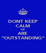 "DONT KEEP CALM WE ARE ""OUTSTANDING"" - Personalised Poster A4 size"