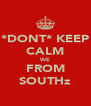*DONT* KEEP CALM WE FROM SOUTHz - Personalised Poster A4 size