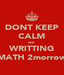 DONT KEEP CALM we WRITTING MATH 2morrow - Personalised Poster A4 size