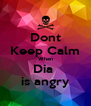 Dont Keep Calm When Dia  is angry - Personalised Poster A4 size