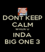 DONT KEEP CALM WHEN U INDA BIG ONE 3 - Personalised Poster A4 size