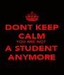 DONT KEEP CALM YOU ARE NOT A STUDENT ANYMORE - Personalised Poster A4 size
