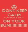 DONT KEEP CALM YOU HAVE A SPOT  ON YOUR  BUM!!!!!!!!!!!!!! - Personalised Poster A4 size