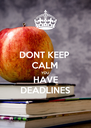 DONT KEEP CALM YOU HAVE DEADLINES - Personalised Poster A4 size