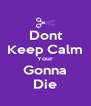 Dont Keep Calm Your Gonna Die - Personalised Poster A4 size