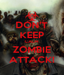 DON'T KEEP CALM ZOMBIE ATTACK! - Personalised Poster A4 size