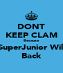 DONT KEEP CLAM Because SuperJunior Will Back - Personalised Poster A4 size