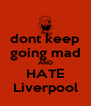 dont keep going mad AND HATE Liverpool - Personalised Poster A4 size
