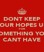 DONT KEEP YOUR HOPES UP FOR SOMETHING YOU CANT HAVE - Personalised Poster A4 size