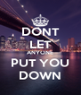 DONT LET ANYONE PUT YOU DOWN - Personalised Poster A4 size