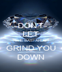 DON'T LET THE BASTARDS GRIND YOU DOWN - Personalised Poster A4 size