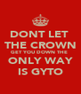 DONT LET  THE CROWN GET YOU DOWN THE  ONLY WAY IS GYTO - Personalised Poster A4 size
